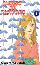 HOUSE OF FLOWERS - Volume 1 ebook by Mako Takami