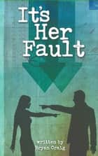 It's Her Fault ebook by Bryan Craig