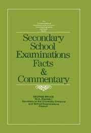 Secondary School Examinations: Facts and Commentary ebook by Bruce, George J
