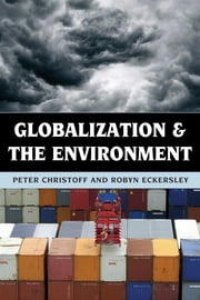 Globalization and the Environment ebook by Peter Christoff,Robyn Eckersley