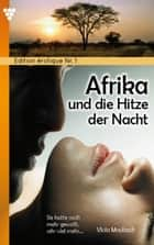 Edition érotique 1 - Afrika und die Hitze der Nacht - Erotik ebook by Viola Maybach