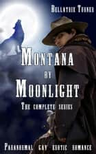 Montana by Moonlight (paranormal werewolf gay erotic romance) ebook by Bellatrix Turner