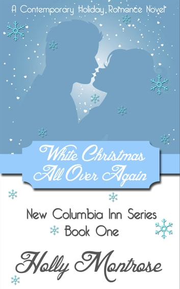 White Christmas All Over Again: A Contemporary Holiday Romance Novel (New Columbia Inn Series Book 1)