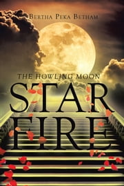 Star Fire: The Howling Moon ebook by Bertha Peka Betham
