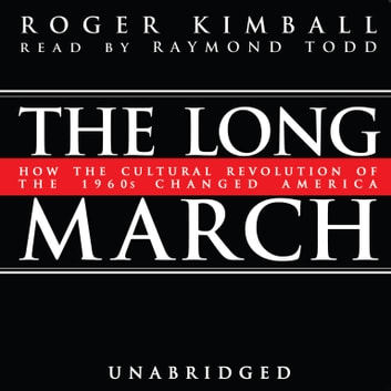 The Long March - How the Cultural Revolution of the 1960s Changed America audiobook by Roger Kimball