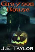 Grayson House ebook by J.E. Taylor