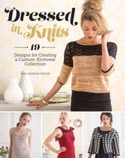Dressed in Knits - 19 Designs for Creating a Custom Knitwear Collection ebook by Alex Capshaw-Taylor
