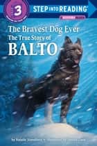 The Bravest Dog Ever - The True Story of Balto ebook by Natalie Standiford, Donald Cook