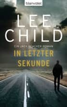 In letzter Sekunde - Ein Jack-Reacher-Roman ebook by Lee Child, Wulf Bergner