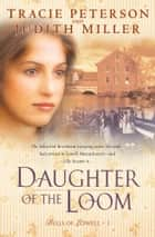 Daughter of the Loom (Bells of Lowell Book #1) ebook by Tracie Peterson, Judith Miller