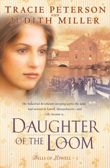 Daughter of the Loom (Bells of Lowell Book #1) ebook by Tracie Peterson,Judith Miller