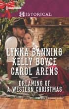 Dreaming of a Western Christmas - His Christmas Belle\The Cowboy of Christmas Past\Snowbound with the Cowboy ebook by Lynna Banning, Kelly Boyce, Carol Arens
