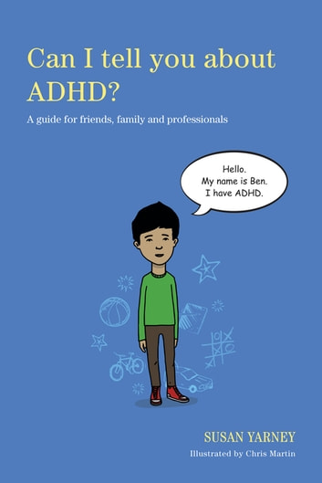 Can I tell you about ADHD? - A guide for friends, family and professionals ebook by Susan Yarney