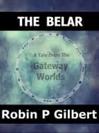 The Belar (A Tale from the Gateway Worlds) ebook by Robin Gilbert