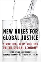 New Rules for Global Justice - Structural Redistribution in the Global Economy ebook by Jan Aart Scholte, Professor of Global Studies, Lorenzo Fioramonti,...