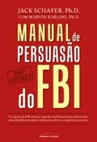 Manual de persuasão do FBI ebook by Jack Shafer, Marvin Karlins