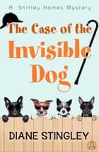 The Case of the Invisible Dog - A Shirley Homes Mystery ekitaplar by Diane Stingley