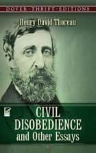 Civil Disobedience and Other Essays ebook by Henry David Thoreau