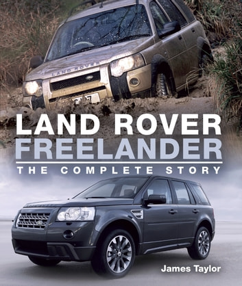 Land Rover Freelander - The Complete Story ebook by James Taylor