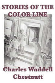 Stories of the Color Line ebook by Charles Waddell Chestnutt