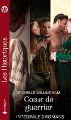 Coeur de guerrier - Intégrale 3 romans ebook by Michelle Willingham
