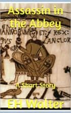 Assassin in the Abbey: a short story ebook by EH Walter