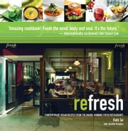 Refresh - Contemporary Vegan Recipes From the Award Winning Fresh Restaurants ebook by Ruth Tal,Jennifer Houston