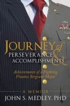Journey of Perseverance and Accomplishments ebook by John S. Medley, PhD