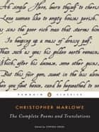 The Complete Poems and Translations ebook by Christopher Marlowe,Stephen Orgel