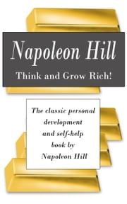 Think and Grow Rich! The classic personal development and self-help book by Napoleon Hill ebook by Napoleon  Hill