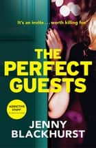 The Perfect Guests - The 'addictive thriller' from No.1 bestselling author Jenny Blackhurst ebook by