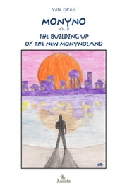 Monyno - Vol.2: The Building Up of the New Monynoland ebook by Van Gras