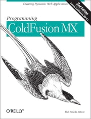 Programming ColdFusion MX - Creating Dynamic Web Applications ebook by Rob Brooks-Bilson
