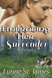 Embracing Her Surrender - Anamchara, #2 ebook by Lynne St. James