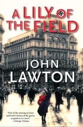 A Lily of the Field: A Novel - A Novel ebook by John Lawton