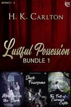 Lustful Possession Bundle 1 ebook by H.K. Carlton