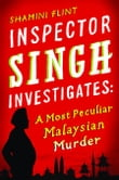 Inspector Singh Investigates: A Most Peculiar Malaysian Murder