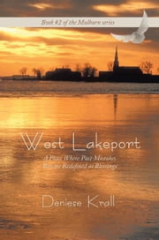 West Lakeport - A Place Where Past Mistakes Become Redefined as Blessings ebook by Deniese Krall