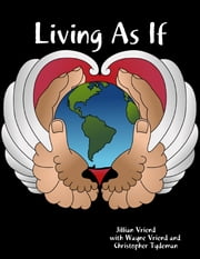 Living As If: Embrace Collapse, Heal Your Heart and Soul, and Find Sustainable Sanctuary ebook by Wayne Vriend,Jillian Vriend,Christopher Tydeman