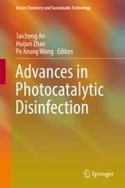 Advances in Photocatalytic Disinfection ebook by Taicheng An, Huijun Zhao, Po Keung Wong