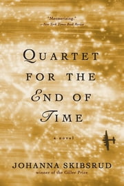 Quartet for the End of Time: A Novel ebook by Johanna Skibsrud
