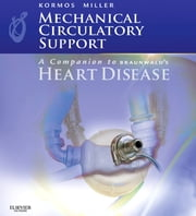 Mechanical Circulatory Support: A Companion to Braunwald's Heart Disease ebook by Robert L. Kormos,Leslie W. Miller