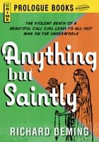 Anything But Saintly ebook by Richard Deming