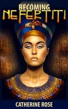 Becoming Nefertiti ebook by Catherine Rose
