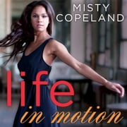 Life in Motion - An Unlikely Ballerina audiobook by Misty Copeland