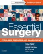 Essential Surgery ebook by Clive R. G. Quick,Joanna B Reed,Simon J.F. Harper,Kourosh Saeb-Parsy,Philip J. Deakin