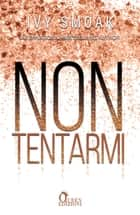 Non tentarmi eBook by Ivy Smoak, Michela Moroni