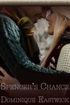 Spencer's Chance ebook by Dominique Eastwick