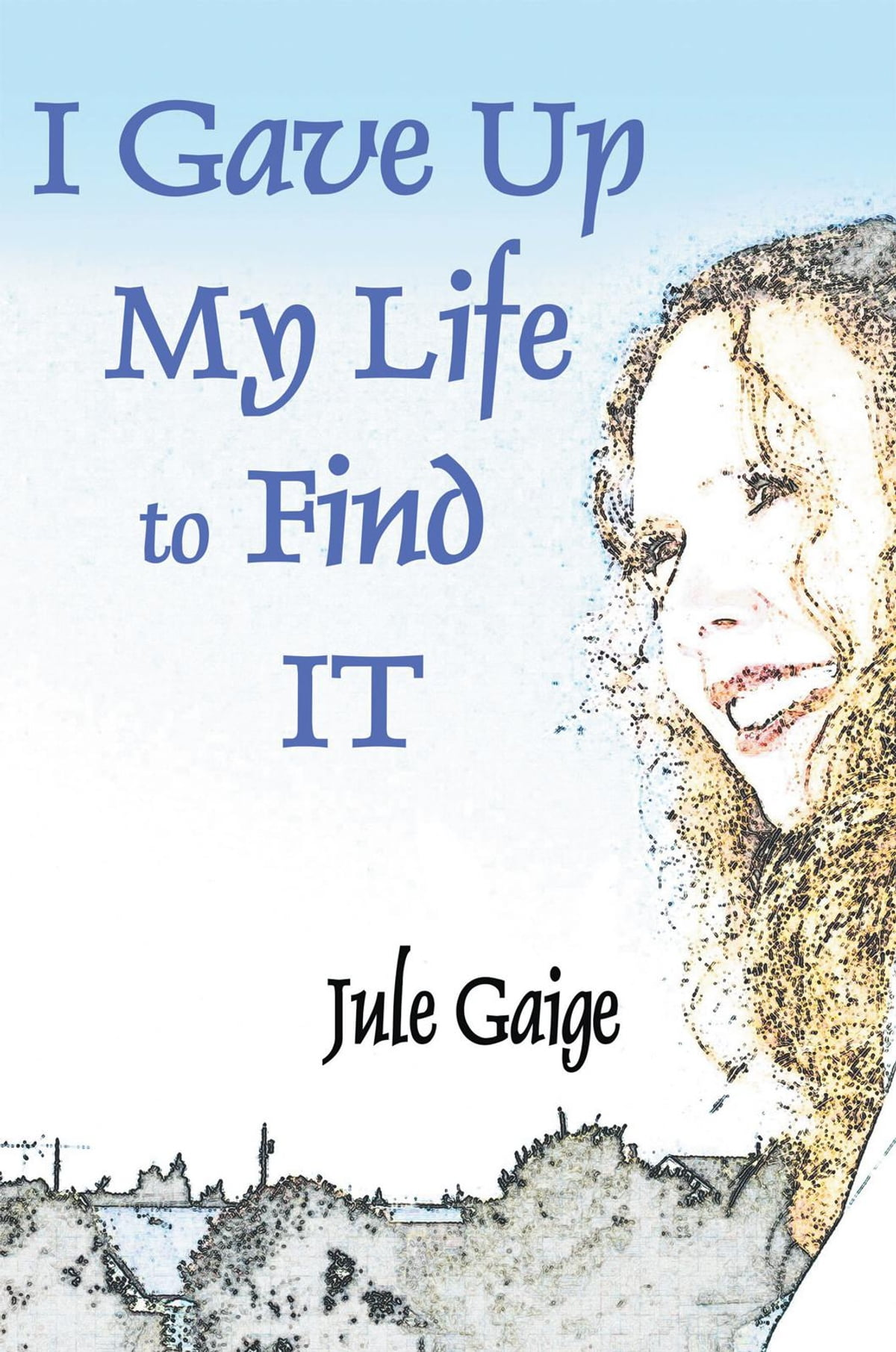 I Gave Up My Life To Find It Ebook By Jule Gaige  9781468900163  Kobo