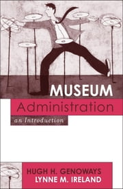 Museum Administration - An Introduction ebook by Hugh H. Genoways,Lynne M. Ireland